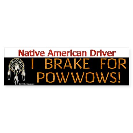 I Brake For Powwows Bumper Sticker