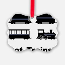 Got Trains? Ornament