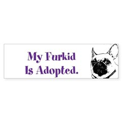 """My Furkid is Adopted"" Bumper Bumper Sticker"