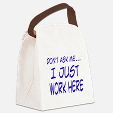 Dont ask me, I just work here.png Canvas Lunch Bag