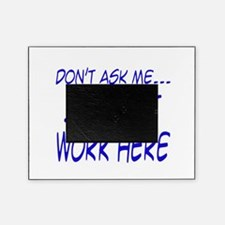 Dont ask me, I just work here.png Picture Frame