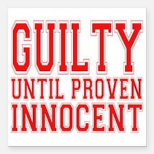 guilty until proven innocent.png Square Car Magnet