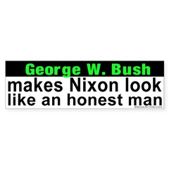 Bush makes Nixon look honest Bumper Sticker