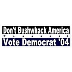Don't Bushwhack America Bumper Bumper Sticker