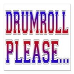 Drumroll Please.png Square Car Magnet 3