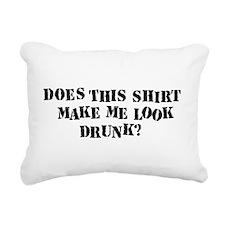 makes_me_look_drunk.png Rectangular Canvas Pillow