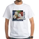 WESTIE LET A WESTIE RESCUE YOU! White T-Shirt