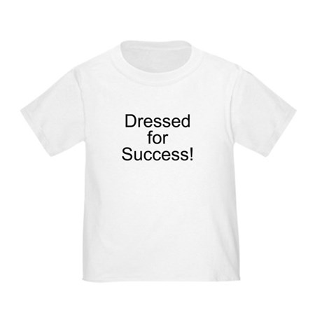 Dressed for Success! Toddler T-Shirt