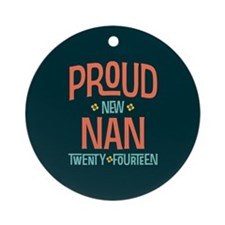 Proud New Nan 2014 Ornament (Round)