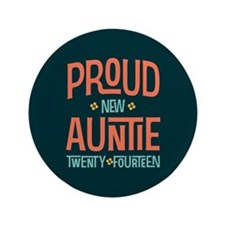 """Proud New Auntie 2014 3.5"""" Button"""