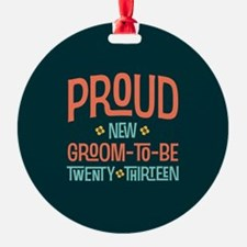 Proud New Groom To Be 2013 Ornament