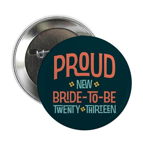 "Proud New Bride To Be 2013 2.25"" Button (10 pack)"