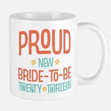 Proud New Bride To Be 2013 Mug