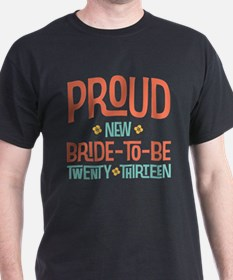 Proud New Bride To Be 2013 T-Shirt