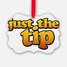 JUST THE TIP Ornament