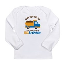 Dump truck Big Brother To Be Long Sleeve Infant T-