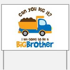 Dump truck Big Brother To Be Yard Sign