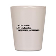 Punctuation Saves Lives Shot Glass
