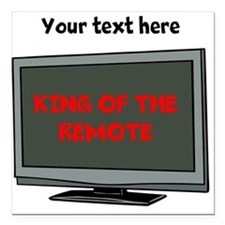 Personalized King of the Remote Sq Car Magnet 3x3