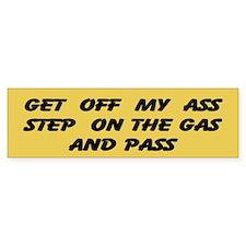 Get off my ass and pass Bumper Sticker