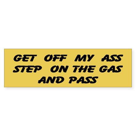 Get off my ass and pass Sticker (Bumper)