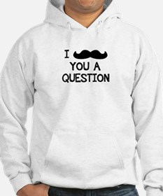 I Mustache You a Question. Hoodie
