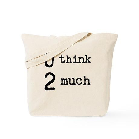 U Think 2 Much Tote Bag