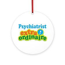 Psychiatrist Extraordinaire Ornament (Round)