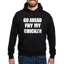 Fry My Chicken Hoodie