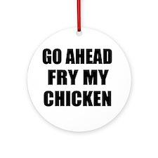 Fry My Chicken Ornament (Round)