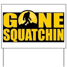 Gone Squatchin - Bark at the Moon Yard Sign
