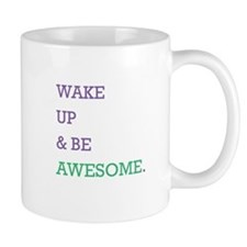 Wake up be awesome (smaller) Mug