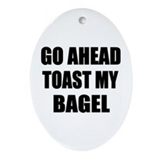 Toast My Bagel Ornament (Oval)