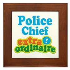 Police Chief Extraordinaire Framed Tile