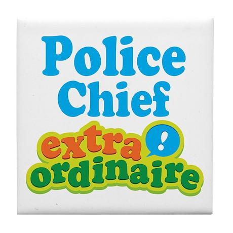 Police Chief Extraordinaire Tile Coaster