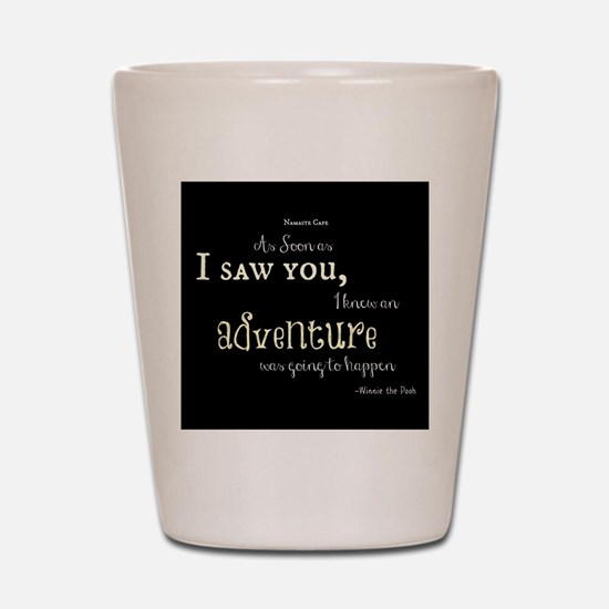 As soon as I saw you: Adventure Shot Glass