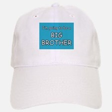 I'm going to be a BIG BROTHER Baseball Baseball Cap
