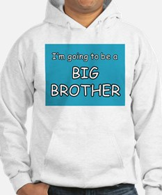 I'm going to be a BIG BROTHER Hoodie