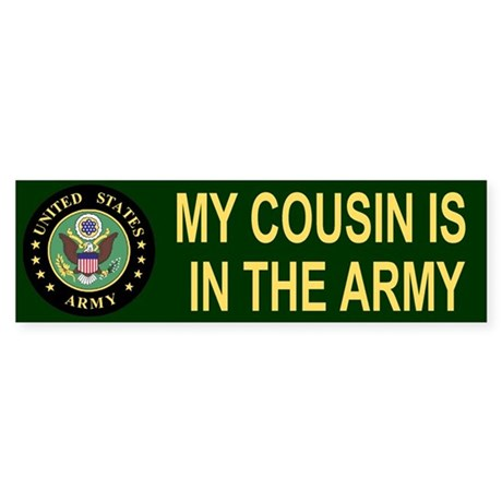 My Cousin Is In The Army <BR>Bumper Sticker