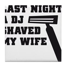 Last night a deejay shaved my wife Tile Coaster