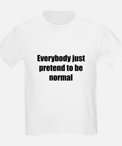 Pretend to be Normal Kids T-Shirt