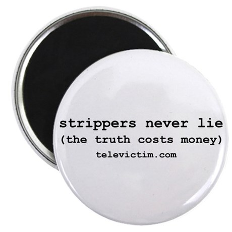 """strippers never lie"" Magnet"