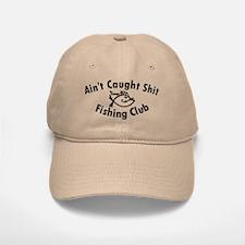 Aint Caught Shit Fishing Club - Black Text Baseball Baseball Cap