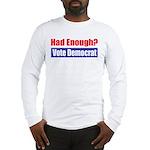 Had Enough? Long Sleeve T-Shirt