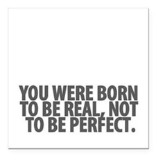 You Were Born To Be Real Not Perfect Square Car Ma