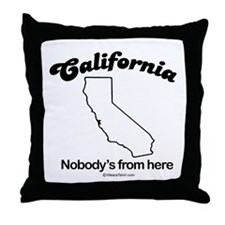 CALIFORNIA: Nobody's from here  Throw Pillow