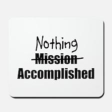 Nothing Accomplished Mousepad