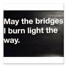 May the bridges i burn light the way. Square Car M