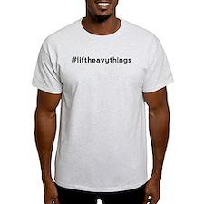 Lift Heavy Things Hashtag T-Shirt