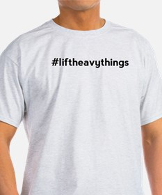 Lift Heavy Things Hashtag T-Shirt